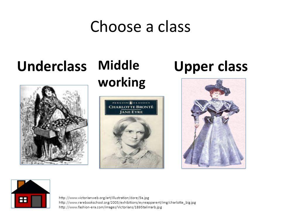 Choose a class Underclass Upper class Middle working