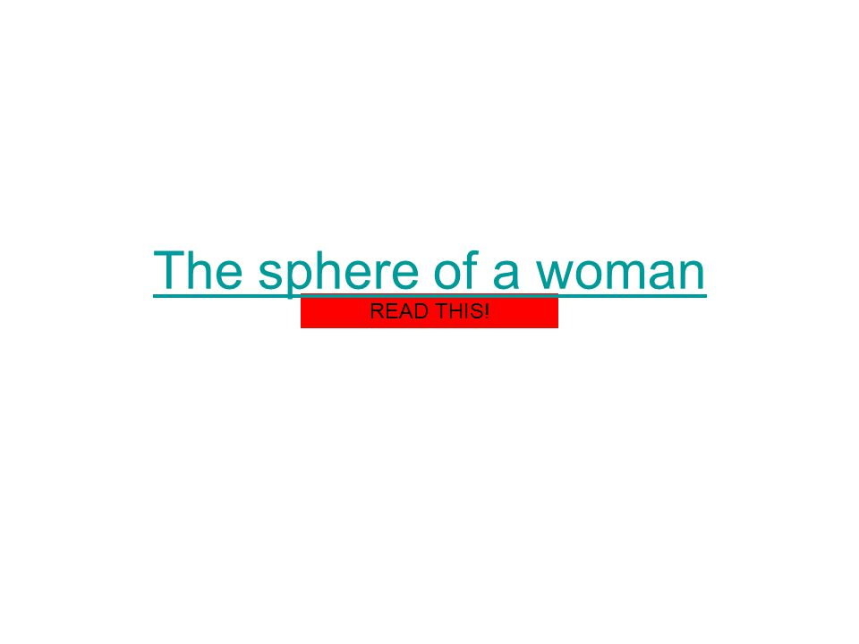 The sphere of a woman READ THIS!