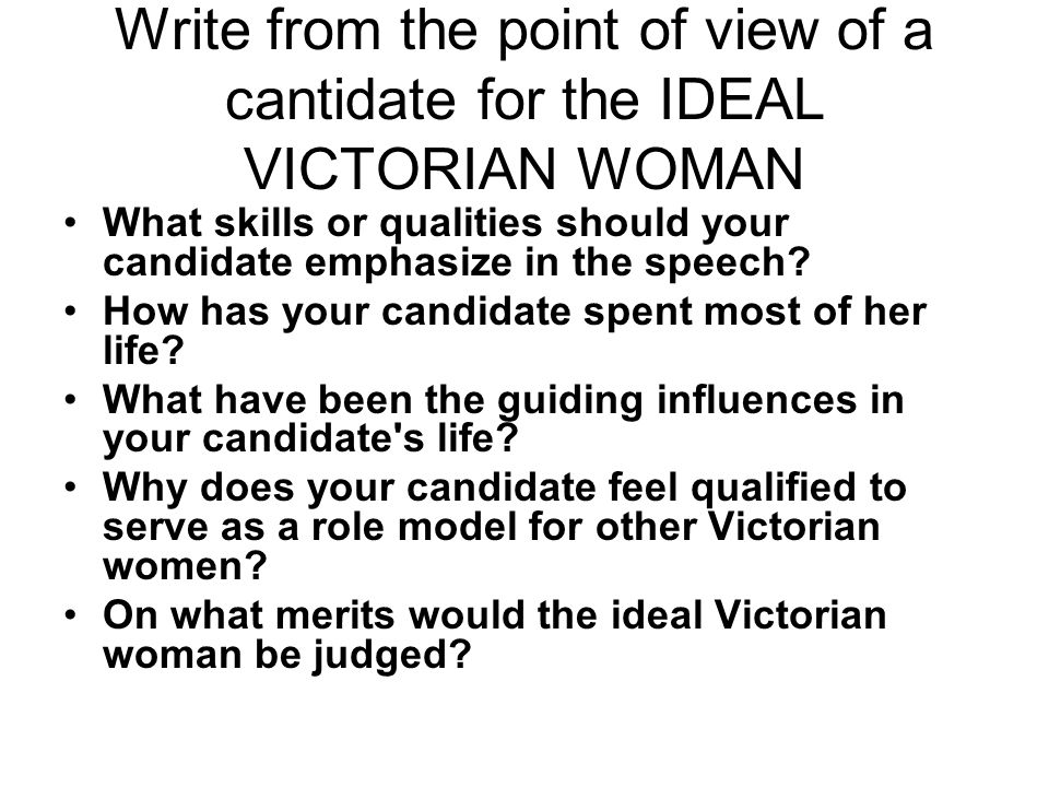 Write from the point of view of a cantidate for the IDEAL VICTORIAN WOMAN