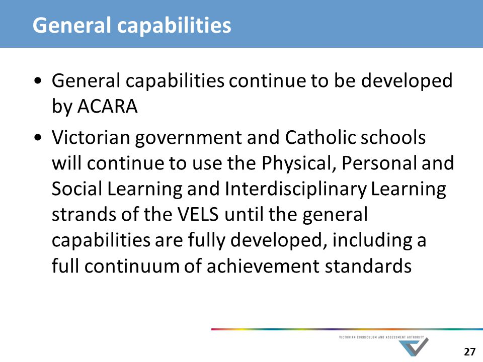 General capabilities General capabilities continue to be developed by ACARA.