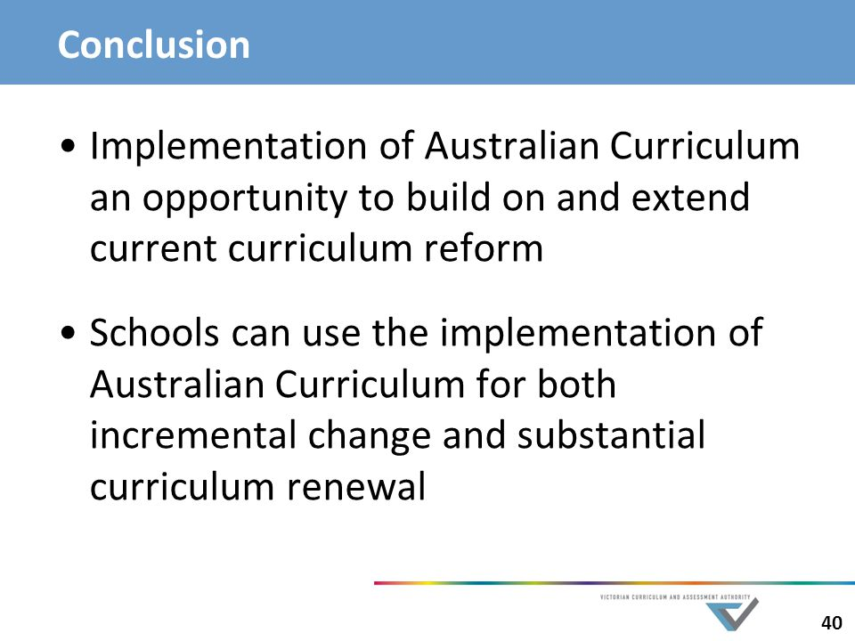 Conclusion Implementation of Australian Curriculum an opportunity to build on and extend current curriculum reform.