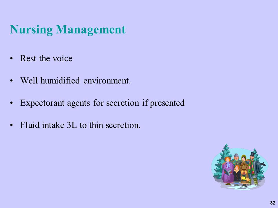 Nursing Management Rest the voice Well humidified environment.