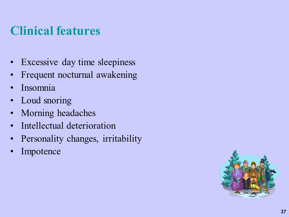 Clinical features Excessive day time sleepiness