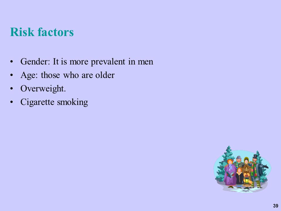 Risk factors Gender: It is more prevalent in men