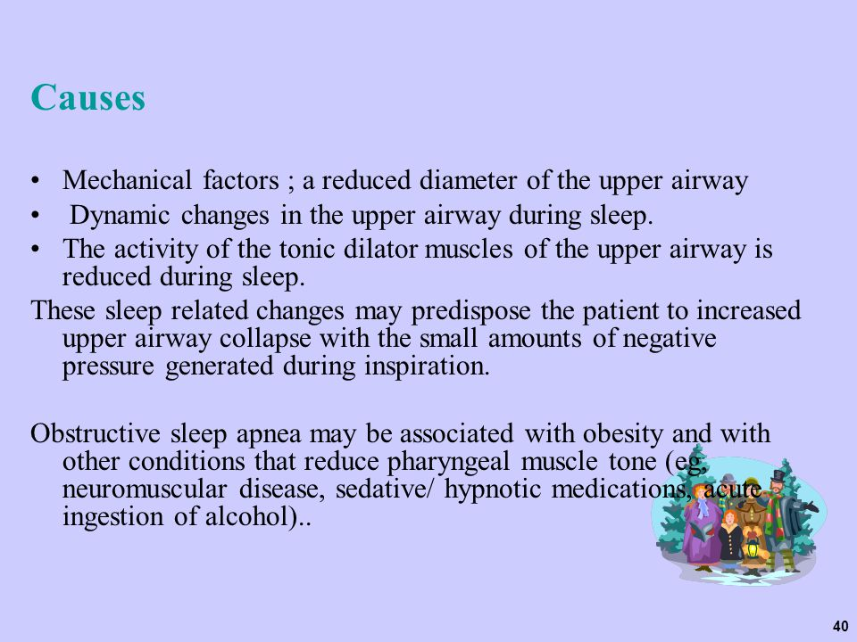 Causes Mechanical factors ; a reduced diameter of the upper airway