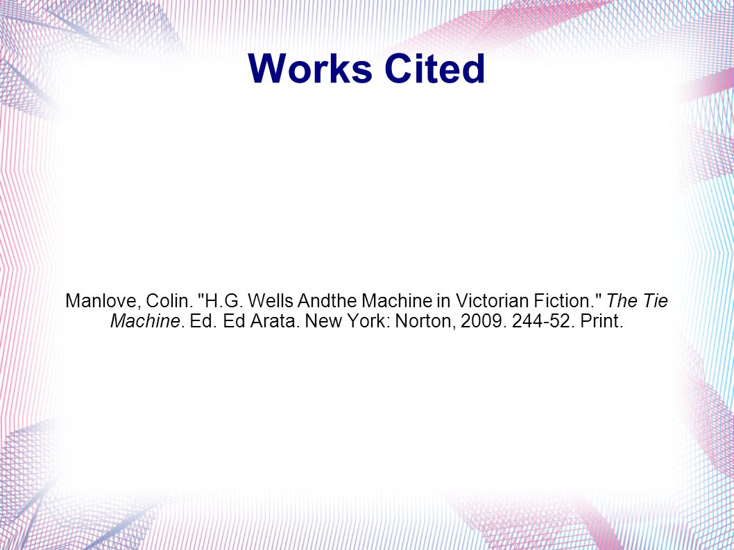 Works Cited Manlove, Colin. H.G. Wells Andthe Machine in Victorian Fiction. The Tie Machine.