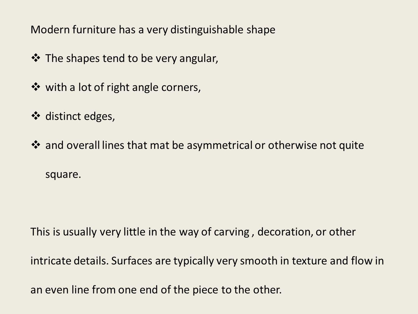 Modern furniture has a very distinguishable shape