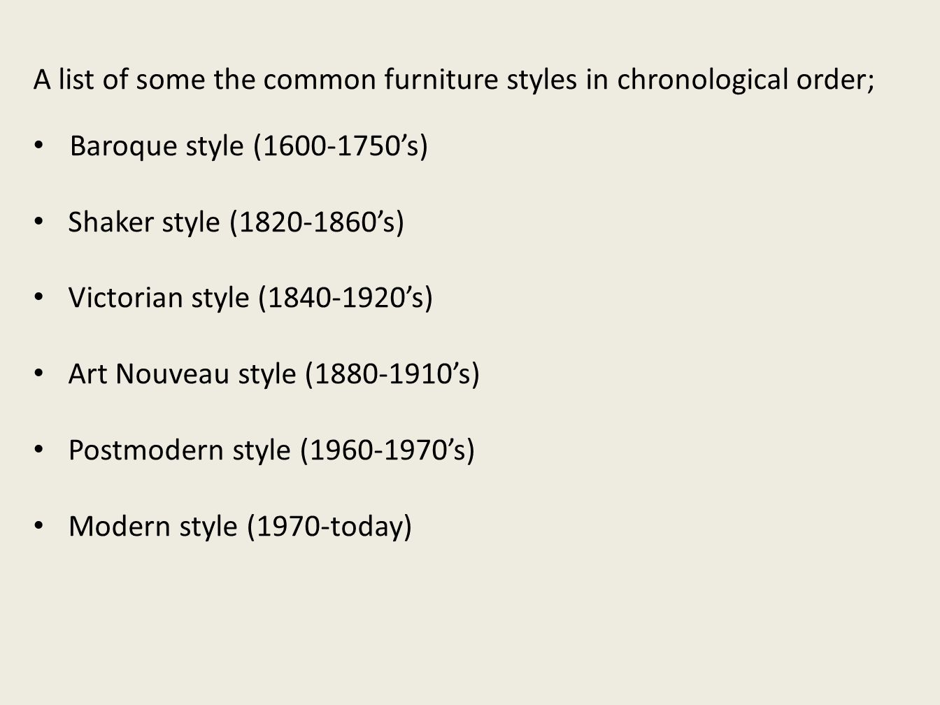 A list of some the common furniture styles in chronological order;