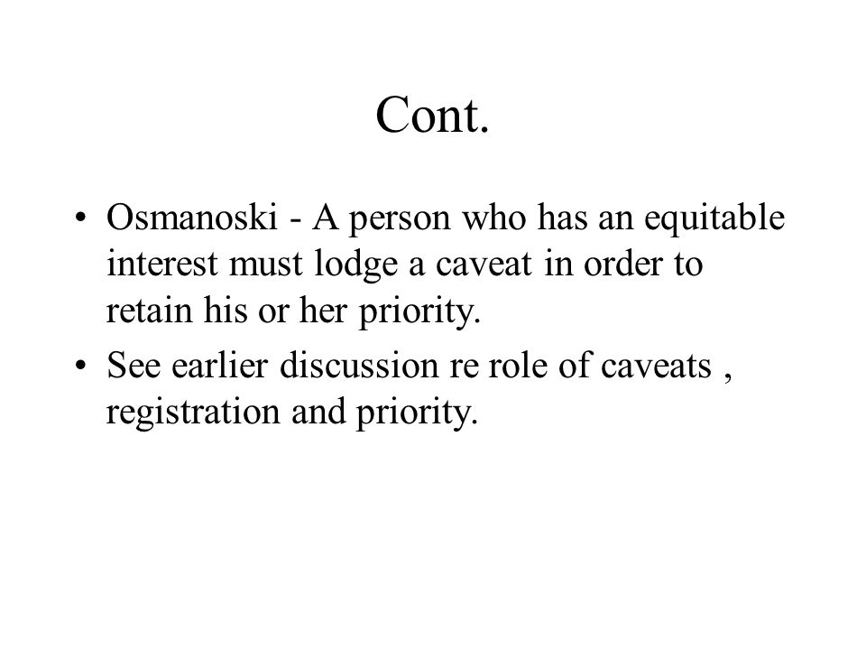 Cont. Osmanoski - A person who has an equitable interest must lodge a caveat in order to retain his or her priority.