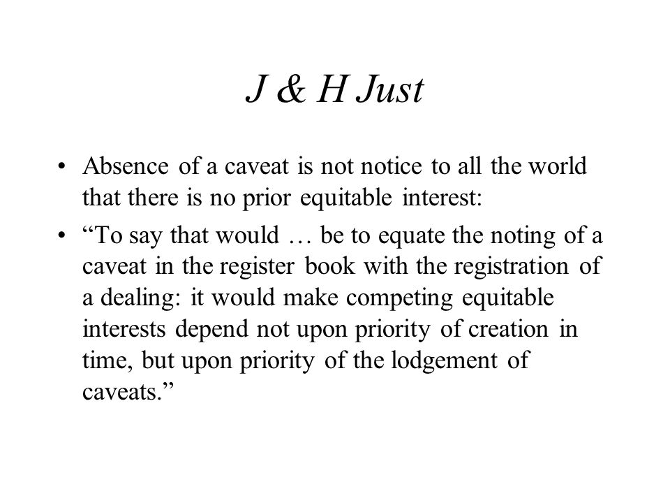 J & H Just Absence of a caveat is not notice to all the world that there is no prior equitable interest: