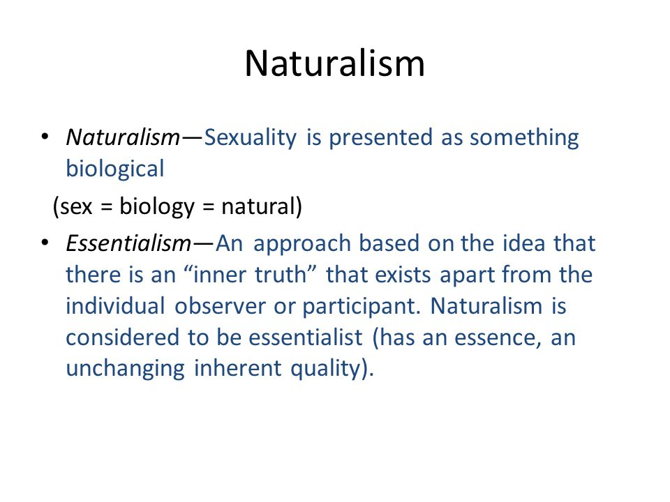 Naturalism Naturalism—Sexuality is presented as something biological