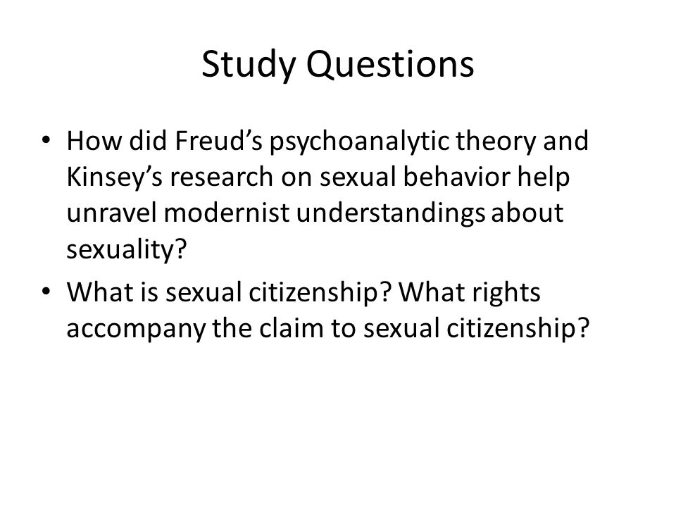 Study Questions How did Freud's psychoanalytic theory and Kinsey's research on sexual behavior help unravel modernist understandings about sexuality