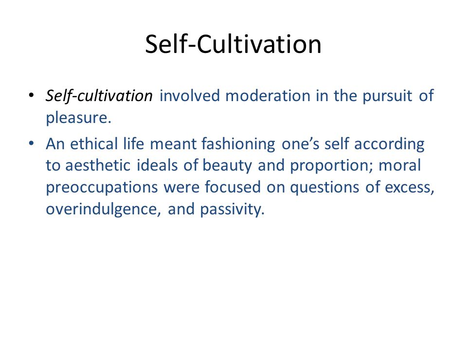 Self-Cultivation Self-cultivation involved moderation in the pursuit of pleasure.
