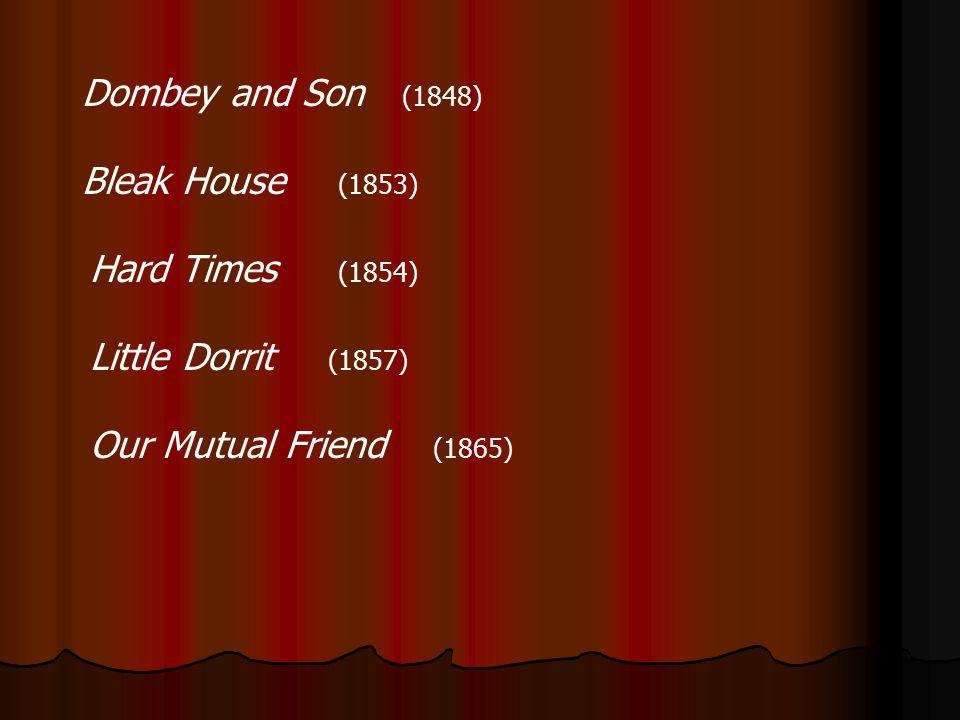 Dombey and Son (1848) Bleak House (1853) Hard Times (1854) Little Dorrit (1857)