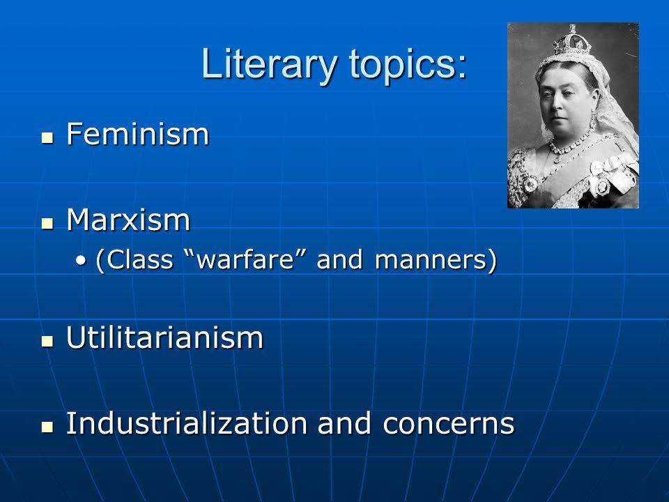 Literary topics: Feminism Marxism Utilitarianism