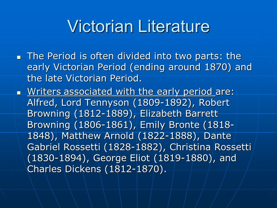 Victorian Literature The Period is often divided into two parts: the early Victorian Period (ending around 1870) and the late Victorian Period.