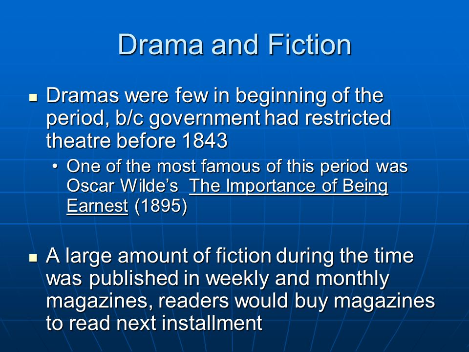 Drama and Fiction Dramas were few in beginning of the period, b/c government had restricted theatre before 1843.