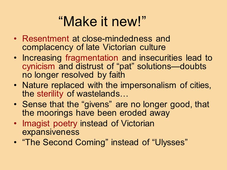 Make it new! Resentment at close-mindedness and complacency of late Victorian culture.