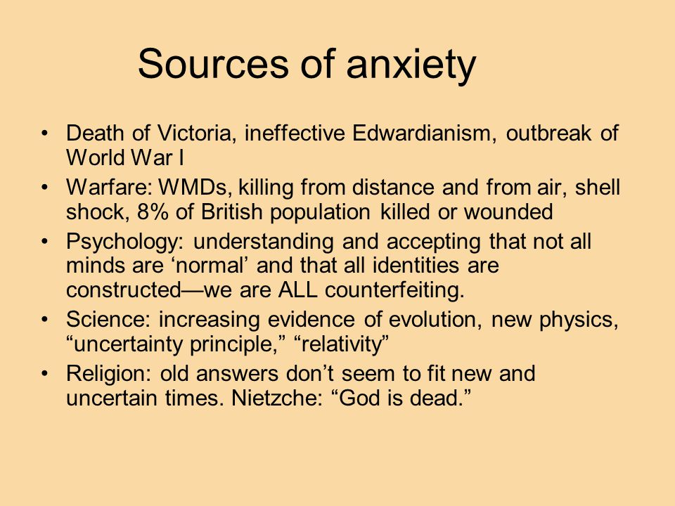Sources of anxiety Death of Victoria, ineffective Edwardianism, outbreak of World War I.