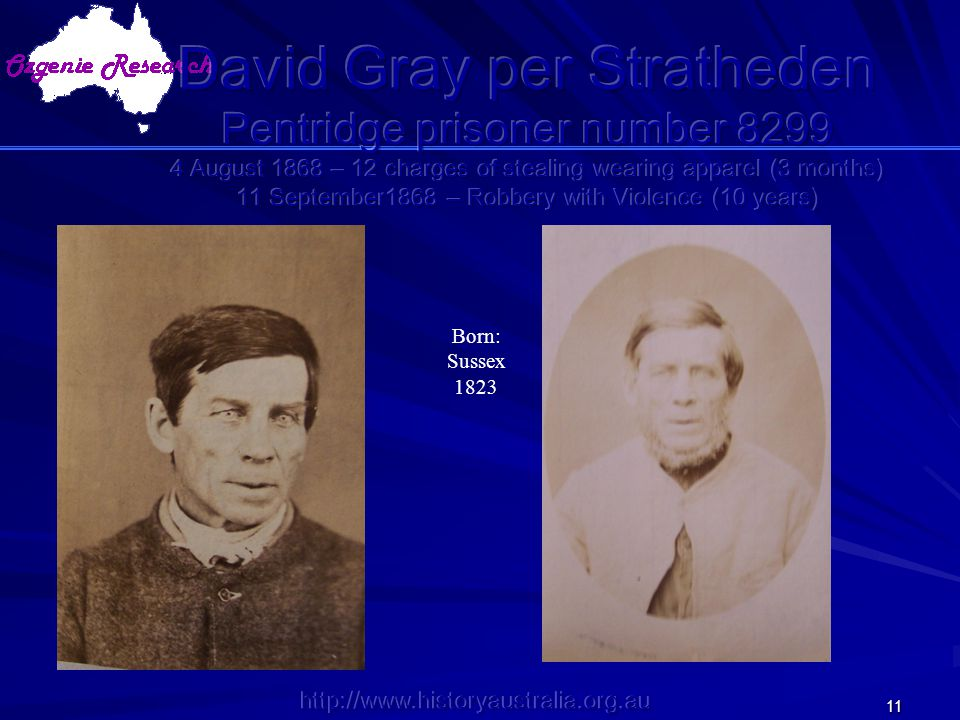 David Gray per Stratheden Pentridge prisoner number 8299 4 August 1868 – 12 charges of stealing wearing apparel (3 months) 11 September1868 – Robbery with Violence (10 years)
