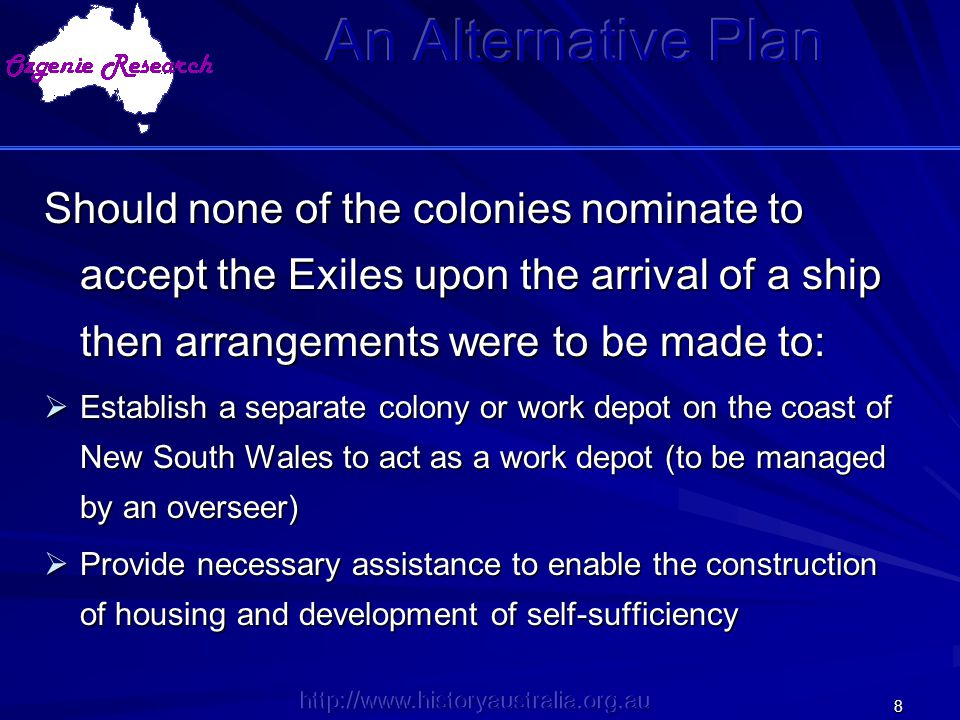 An Alternative Plan Should none of the colonies nominate to accept the Exiles upon the arrival of a ship then arrangements were to be made to: