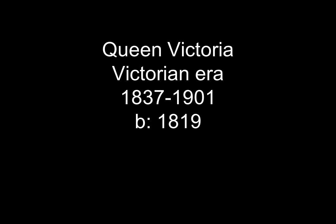 Queen Victoria Victorian era 1837-1901 b: 1819