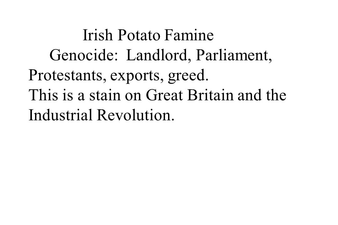 Irish Potato Famine Genocide: Landlord, Parliament, Protestants, exports, greed.
