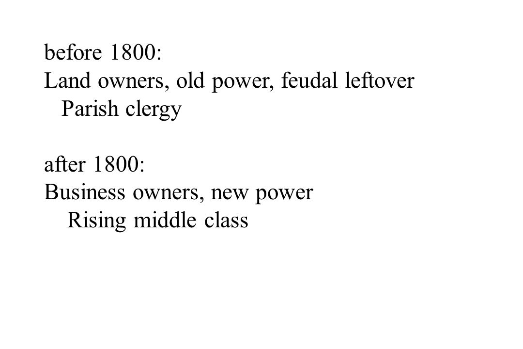 before 1800: Land owners, old power, feudal leftover. Parish clergy. after 1800: Business owners, new power.