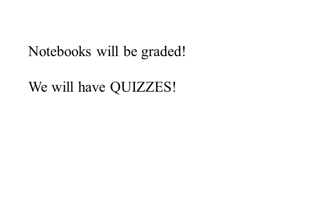 Notebooks will be graded!