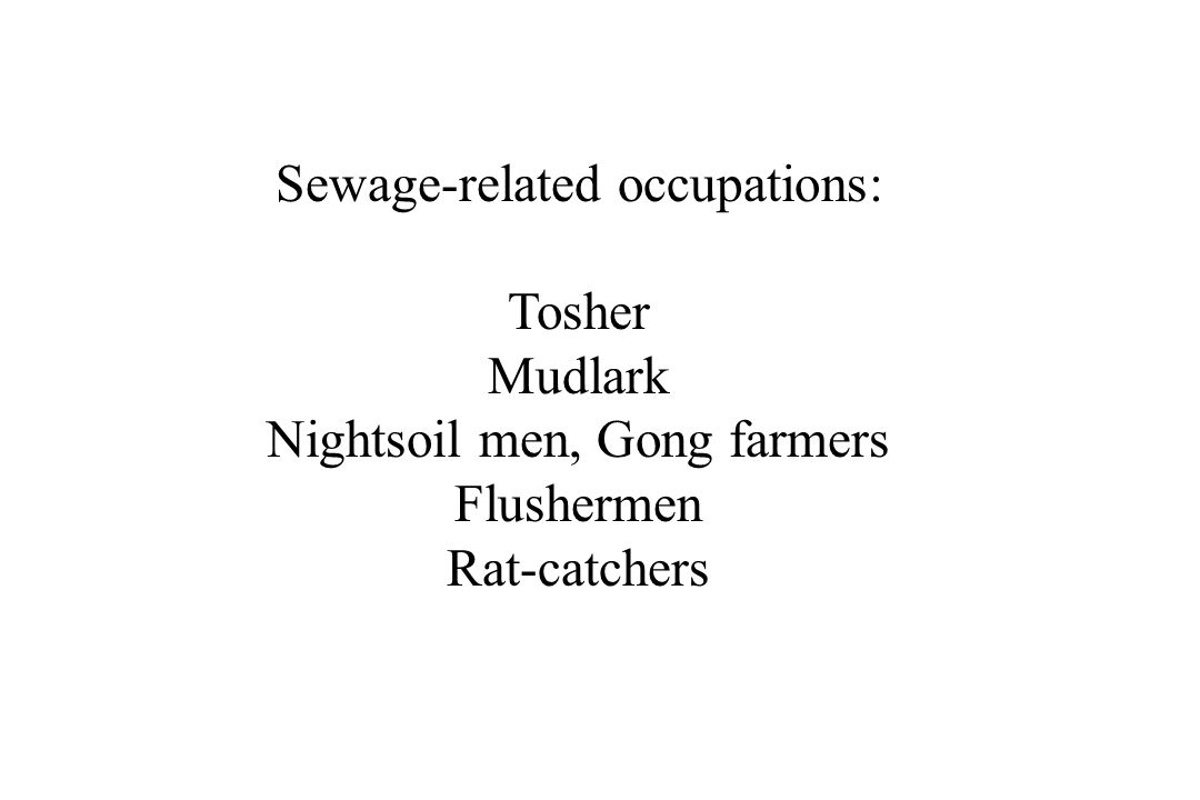 Sewage-related occupations: Tosher Mudlark Nightsoil men, Gong farmers