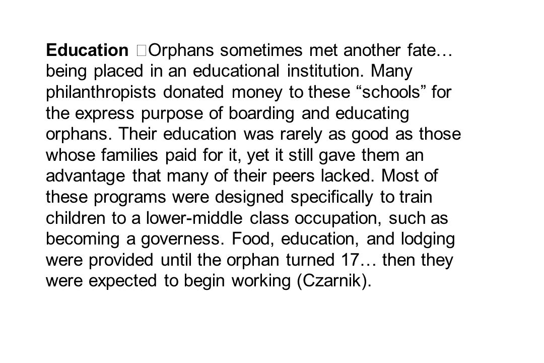 Education Orphans sometimes met another fate… being placed in an educational institution.