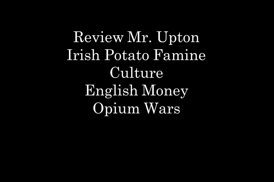 Review Mr. Upton Irish Potato Famine Culture English Money Opium Wars