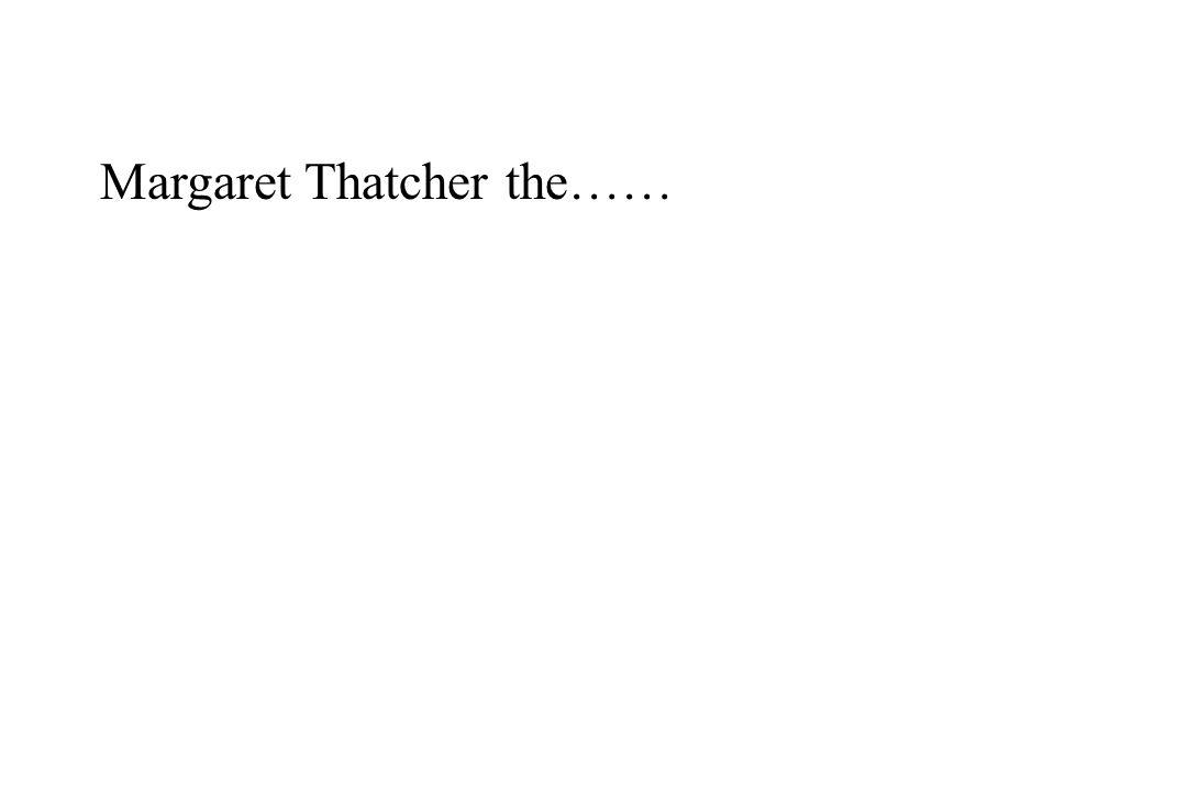 Margaret Thatcher the……