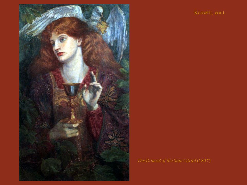 Rossetti, cont. The Damsel of the Sanct Grail (1857)
