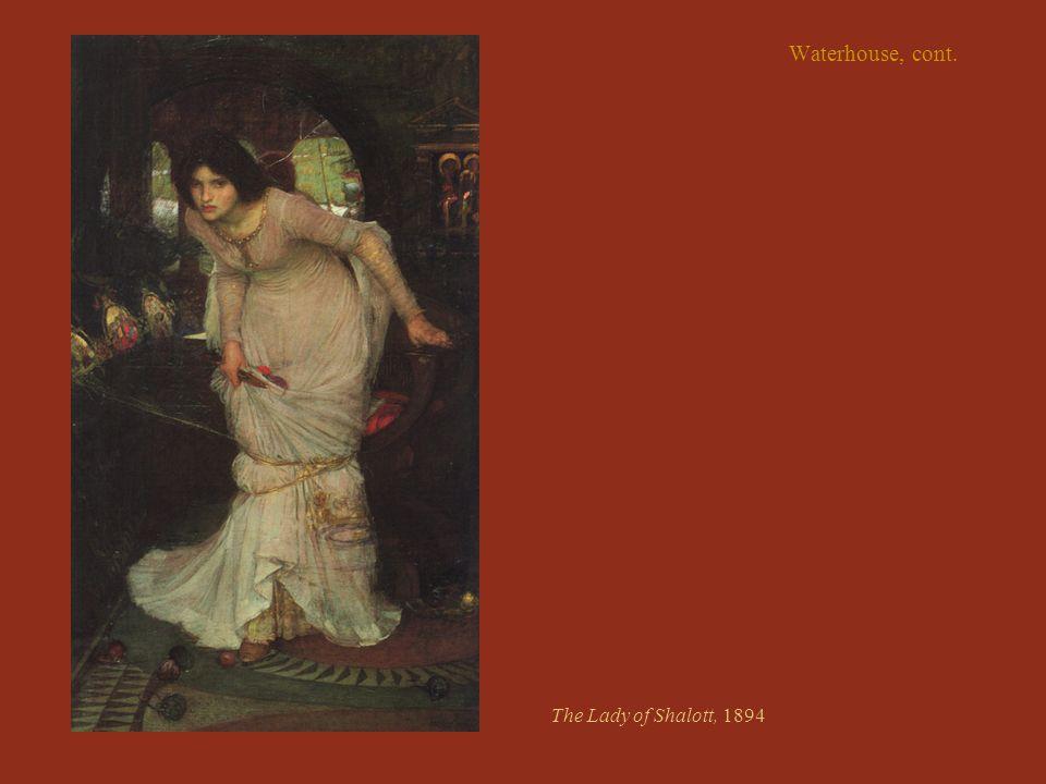 Waterhouse, cont. The Lady of Shalott, 1894