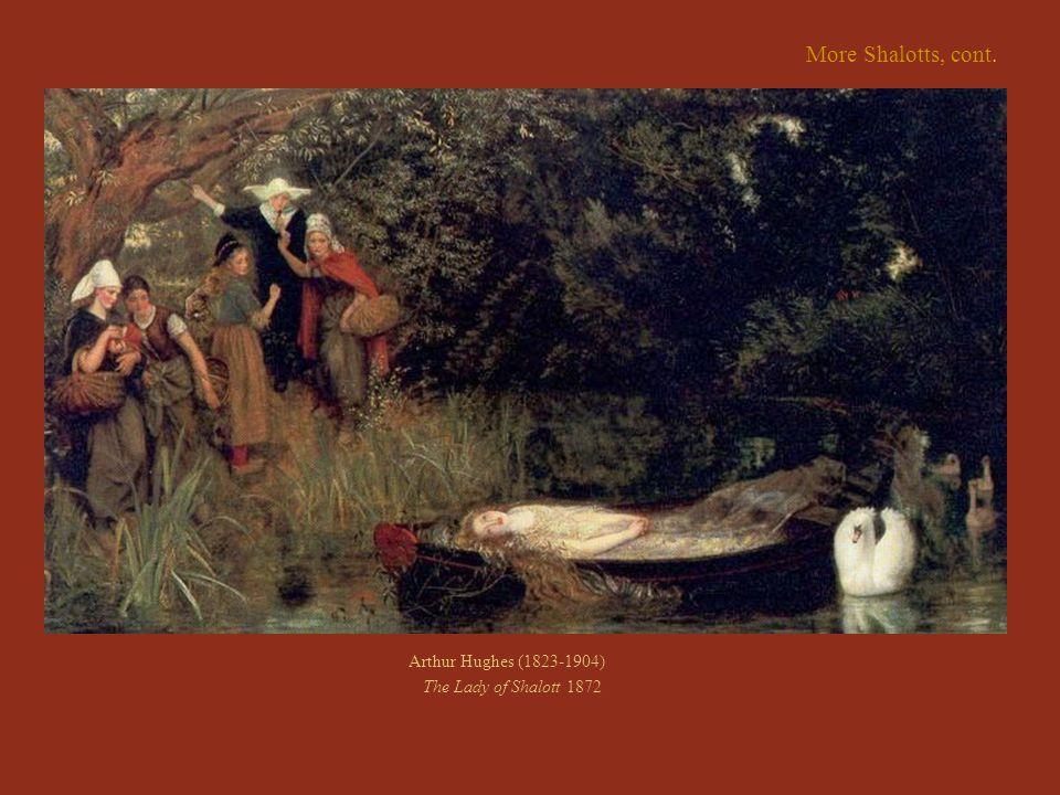 More Shalotts, cont. Arthur Hughes (1823-1904)