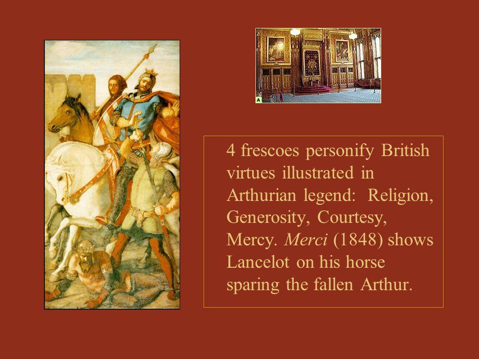 4 frescoes personify British virtues illustrated in Arthurian legend: Religion, Generosity, Courtesy, Mercy.