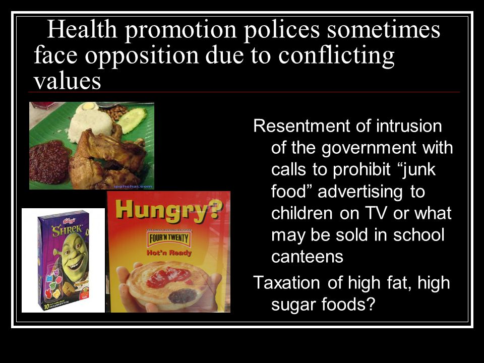 Health promotion polices sometimes face opposition due to conflicting values