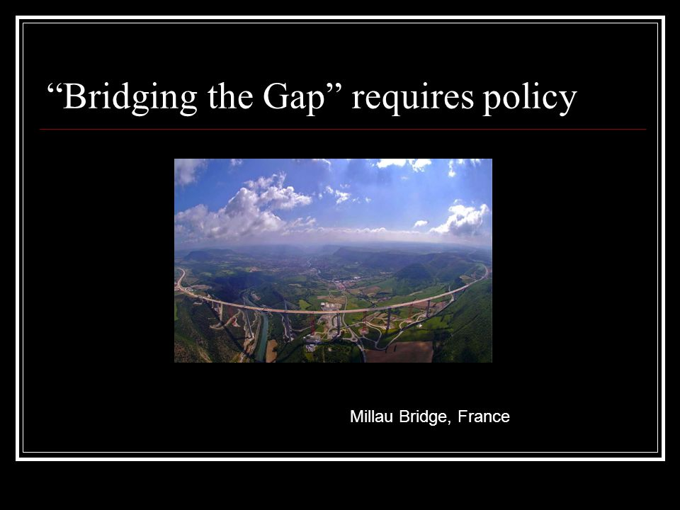 Bridging the Gap requires policy