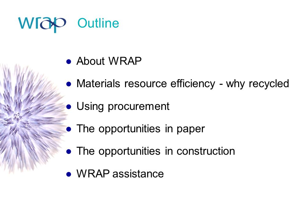 Outline About WRAP Materials resource efficiency - why recycled