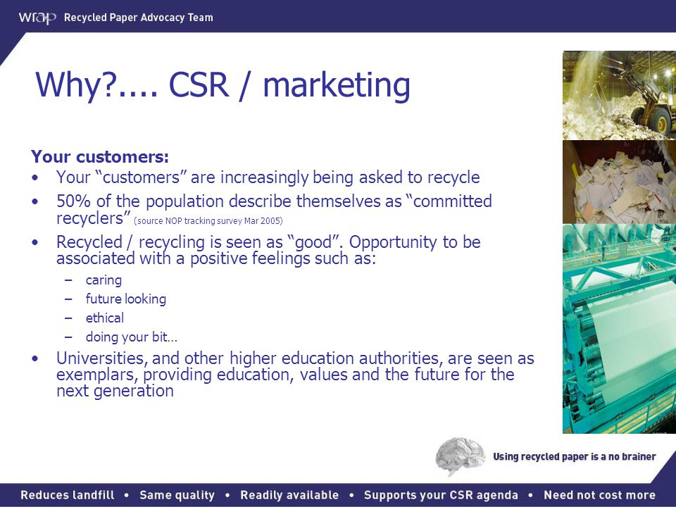 Why .... CSR / marketing Your customers: