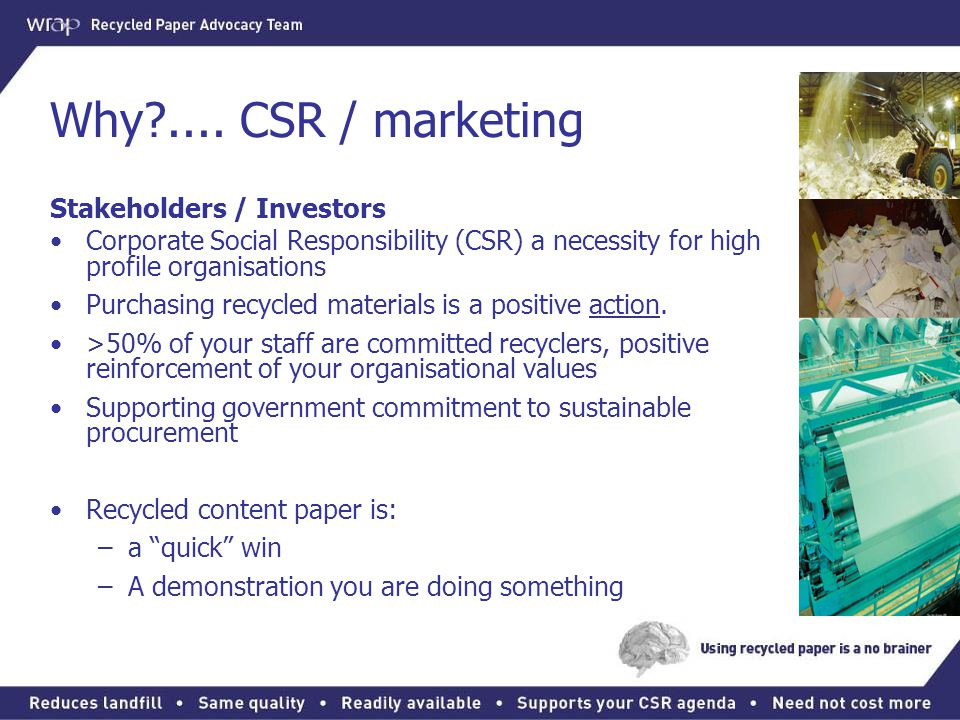 Why .... CSR / marketing Stakeholders / Investors