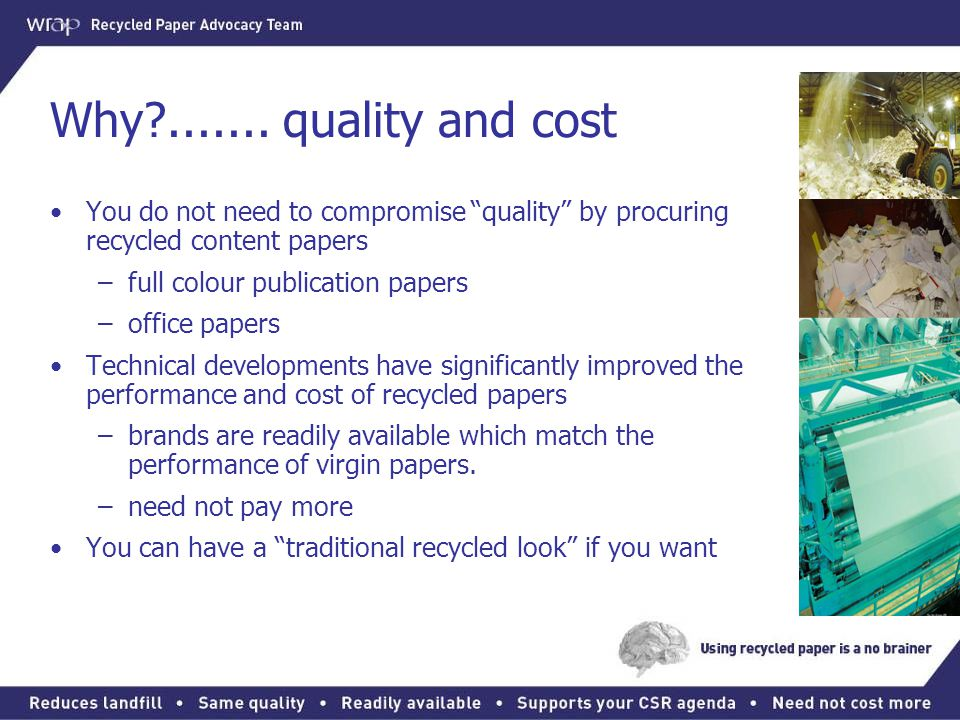 Why ....... quality and cost You do not need to compromise quality by procuring recycled content papers.