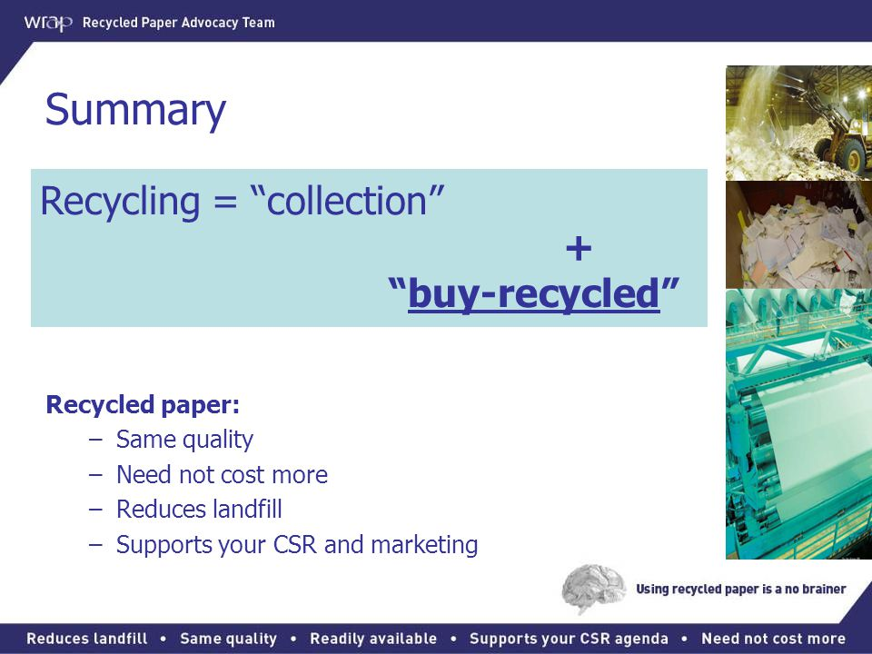 Summary Recycling = collection + buy-recycled Recycled paper: