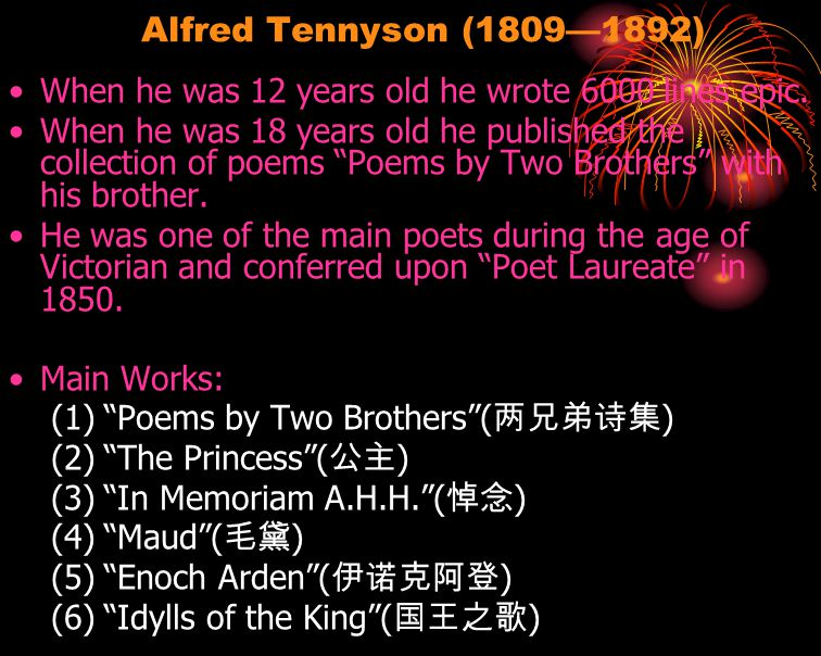 Alfred Tennyson (1809—1892) When he was 12 years old he wrote 6000 lines epic.