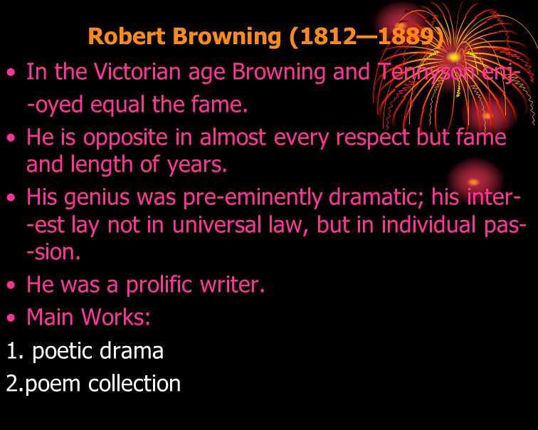 Robert Browning (1812—1889) In the Victorian age Browning and Tennyson enj- -oyed equal the fame.