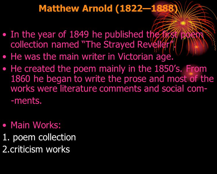 Matthew Arnold (1822—1888) In the year of 1849 he published the first poem collection named The Strayed Reveller .