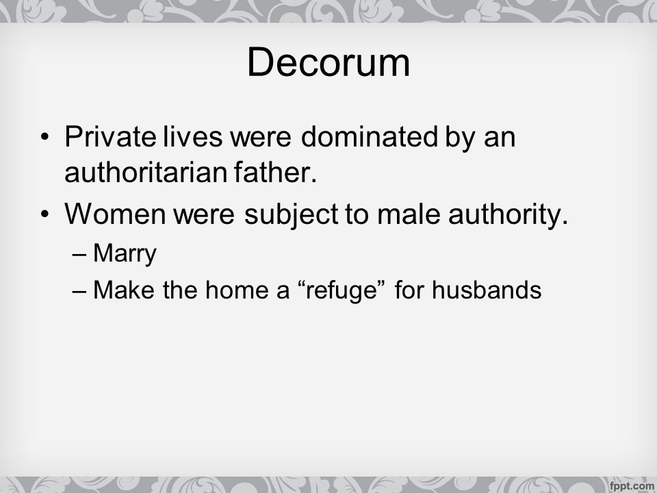 Decorum Private lives were dominated by an authoritarian father.