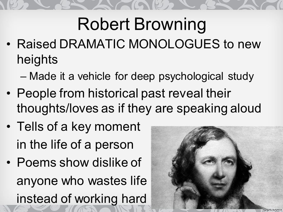 Robert Browning Raised DRAMATIC MONOLOGUES to new heights