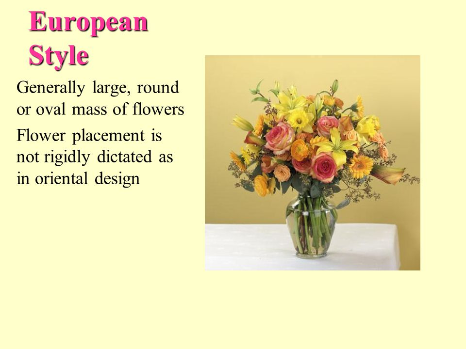 European Style Generally large, round or oval mass of flowers